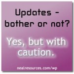 Updates, bother or not? Yes, but with Caution - Neal Resources